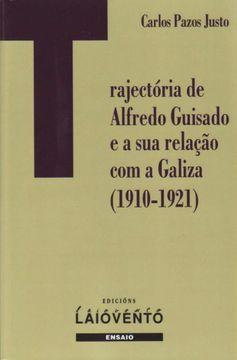 portada Trajectoria de Alfredo Guisado e a sua Relaçâo com a Galiza, 1910-1921: 264 (Ensaio) (libro en Gallego)