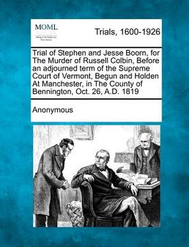 portada trial of stephen and jesse boorn, for the murder of russell colbin, before an adjourned term of the supreme court of vermont, begun and holden at manc