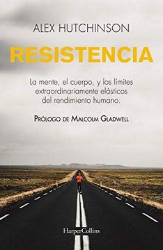 portada Resistencia: Mente, Cuerpo y los Límites Curiosamente Elásticos del Rendimiento Humano