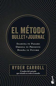 portada El Método Bullet Journal: Examina tu Pasado. Ordena tu Presente. Diseña tu Futuro (Prácticos)