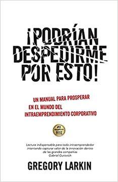 portada Podrían Despedirme por Esto!  Un Manual Para Prosperar en el Mundo del Intraemprendimiento Corporativo