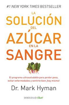 portada La Solución del Azúcar en la Sangre: El Programa Ultrasaludable Para Perder Peso, Evitar Enfermedades y Sentirte Bien