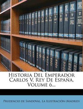 portada historia del emperador carlos v, rey de espa a, volume 6...