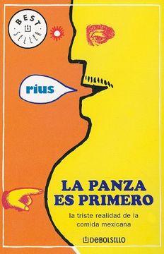 portada La Panza es Primero: La Triste Realidad de la Comida Mexicana = the Belly Comes First (Best Seller (Debolsillo))
