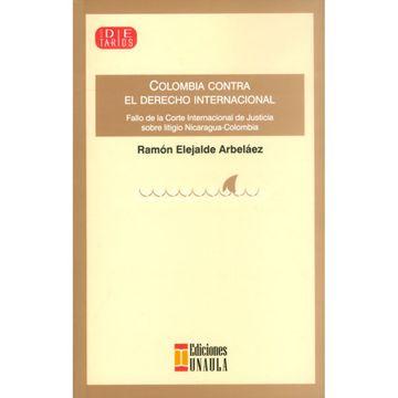 portada Colombia Contra el Derecho Internacional. Fallo de la Corte Internacional de Justicia Sobre Litigio Nicaragua-Colombia