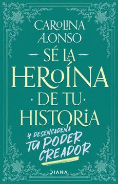 portada Sé la Heroína de tu Historia