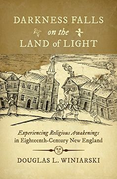 portada Darkness Falls on the Land of Light: Experiencing Religious Awakenings in Eighteenth-Century new England (Published by the Omohundro Institute of.   And the University of North Carolina Press) (libro en Inglés)