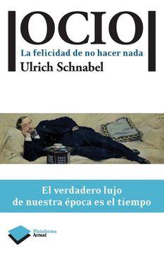 portada Ocio: La Felicidad de no Hacer Nada (Plataforma Actual) (Spanish Edition)