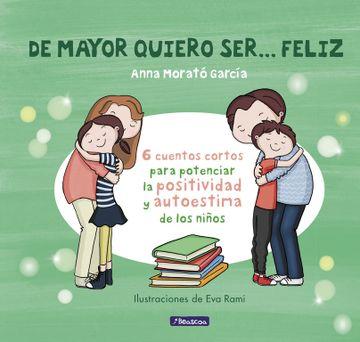 portada De Mayor Quiero Ser-- Feliz. 6 Cuentos Para Potenciar la Positividad y Autoestima de los Niños