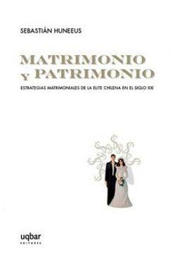 portada Matrimonio y Patrimonio. Estrategias Matrimoniales de la Elite Chilena en el Siglo xxi