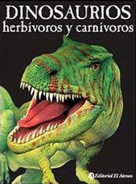 Libro Dinosaurios Herbivoros Y Carnivoros Dinosaurios Isbn 9789500207003 Comprar En Buscalibre Las especies de dinosaurios herbívoros. libro dinosaurios herbivoros y