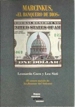 Libro Marcinkus El Banquero De Dios El Oscuro Mundo De Las Finanzas Del Vaticano Coen Leonardo Sisti Leo Isbn 48044802 Comprar En Buscalibre