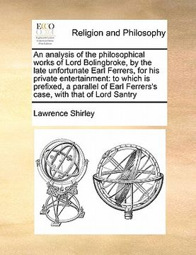 portada an  analysis of the philosophical works of lord bolingbroke, by the late unfortunate earl ferrers, for his private entertainment: to which is prefixed