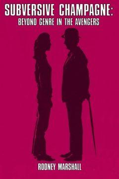 portada Subversive Champagne: Beyond Genre in The Avengers: The Emma Peel era