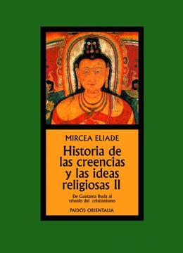 portada Historia de las Creencias y las Ideas Religiosas ii: De Gautama Buda al Triunfo del Cristianismo (Orientalia)