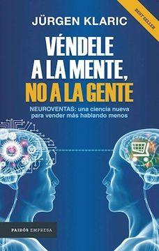 portada Vendele a la Mente no a la Gente Neuroventas una Ciencia Nueva Para Vende