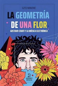 portada La Geometría de una Flor. Gustavo Cerati y la Música Electrónica