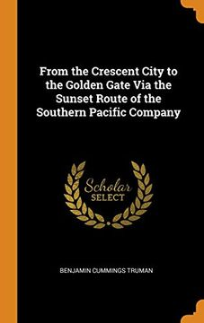 portada From the Crescent City to the Golden Gate via the Sunset Route of the Southern Pacific Company (libro en Inglés)
