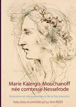 portada Marie Kalergis-Mouchanoff, née Nesselrode: Itinéraires et Correspondance de la fée Blanche (Books on Demand) (libro en Francés)