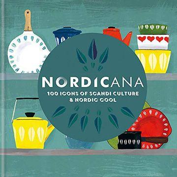 portada Nordicana: 100 Icons of Nordic Cool & Scandi Style (libro en Inglés)