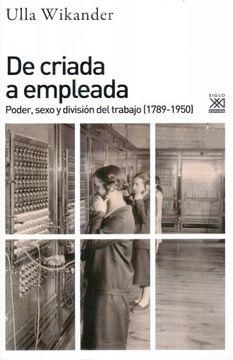 portada De Criada a Empleada: Poder, Sexo y División del Trabajo, 1789-1950
