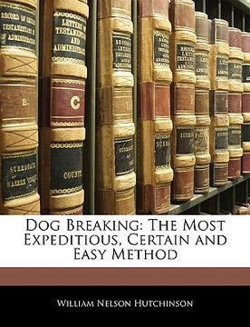 portada dog breaking: the most expeditious, certain and easy method