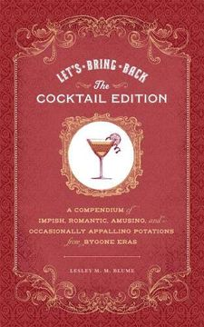 portada Let's Bring Back: The Cocktail Edition: A Compendium of Impish, Romantic, Amusing, and Occasionally Appalling Potations From Bygone Eras (libro en Inglés)