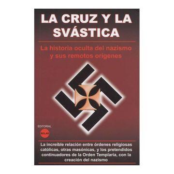 portada La Cruz y la Svastica, la Historia Oculta del Nazismo y sus Remotos Origenes