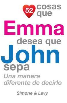 portada 52 Cosas Que Emma Desea Que John Sepa: Una Manera Diferente de Decirlo (Spanish Edition)
