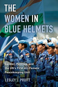 portada The Women in Blue Helmets: Gender, Policing, and the UN's First All-Female Peacekeeping Unit