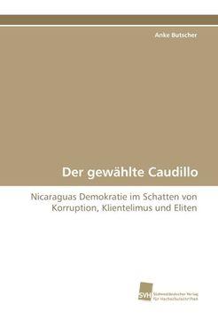 portada Der gewählte Caudillo: Nicaraguas Demokratie im Schatten von Korruption, Klientelimus und Eliten