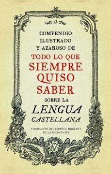 portada Compendio ilustrado y azaroso de todo lo que siempre quiso saber sobre la lengua castellana
