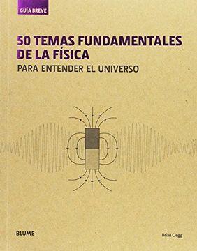 portada Guía Breve. 50 Temas Fundamentales de la Física: Para Entender el Universo