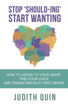 portada Stop Shoulding Start Wanting: How to Listen to Your Heart, Find Your Voice and Transform Duty Into Desire (libro en Inglés)