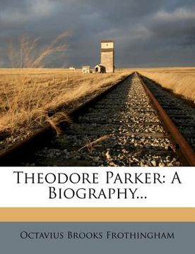 portada theodore parker: a biography...