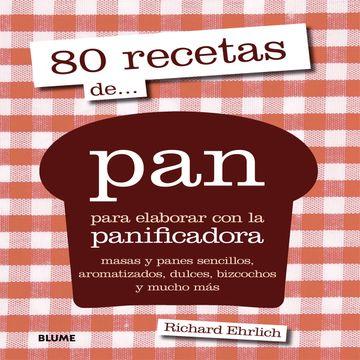 portada 80 Recetas de pan Para Elaborar con la Panificadora mas  as y Panes Sencillos