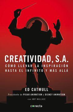 portada Creatividad, S. A.  Cómo Llevar la Inspiración Hasta el Infinito y más Allá (Conecta)
