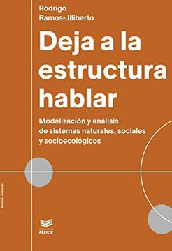 portada Deja a la Estructura Hablar: Modelización y Análisis de Sistemas Naturales, Sociales y Socioecológicos