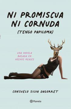 portada Ni Promiscua ni Cornuda (Tengo Papiloma)