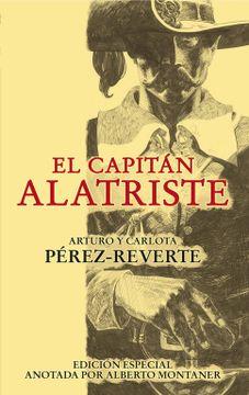 portada El Capitán Alatriste (Edición Especial Anotada por Alberto Montaner) (Fuera Coleccion Alfaguara Adultos)