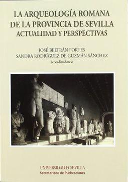 portada La Arqueologia Romana de la Provincia de Sevilla.