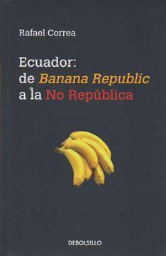 portada Ecuador: De Banana Republic a la no Republica