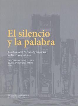 """portada El Silencio y la Palabra: Estudios Sobre """"la Ciudad y los Perros"""" de Mario Vargas Llosa (Publicaciones Institucionales)"""
