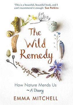 portada The Wild Remedy: How Nature Mends us - a Diary (libro en Inglés)