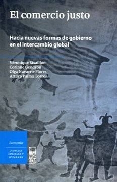 portada Comercio Justo, el. Hacia Nuevas Formas de Gobierno en el Intercambio Global