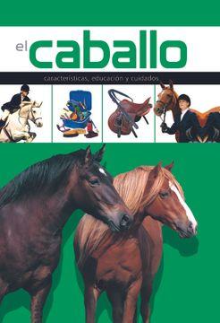 portada El Caballo: Características, Educación y Cuidados (Enciclopedia de las Mascotas) (libro en EspañolIsbn: 8466218270 Isbn-13: 97884662182761 Edición (06/2008)  Editorial Libsa, S.A.)