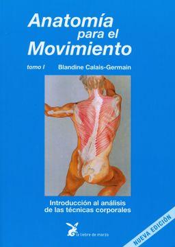 portada Anatomia Para el Movimiento (t. I): Introduccion al Analisis de las Tecnicas Corporales (12ª Ed. ):
