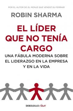portada El Líder que no Tenía Cargo: Una Fábula Moderna Sobre el Liderazgo en la Empresa y en la Vida