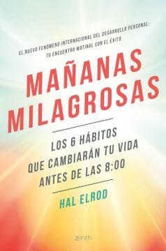portada Mañanas Milagrosas: Los 6 Hábitos que Cambiarán tu Vida Antes de las 8: 00 (Autoayuda y Superación)