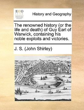 portada the renowned history (or the life and death of guy earl of warwick, containing his noble exploits and victories.